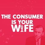 consumer-is-your-wife-300x300